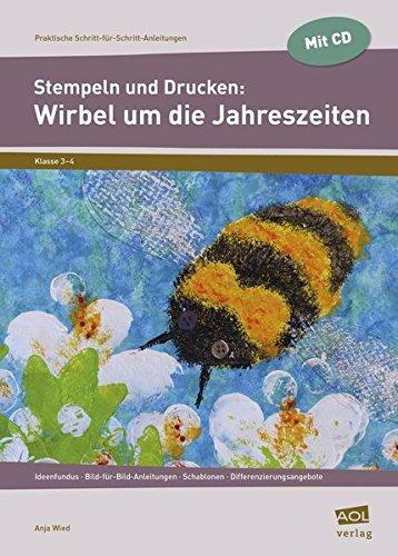 Stempeln und Drucken: Wirbel um die Jahreszeiten: Ideenfundus - Bild-für-Bild-Anleitungen - Schablonen - Differenzierungsangebote (3. und 4. Klasse) (Praktische Schritt-für-Schritt-Anleitungen)