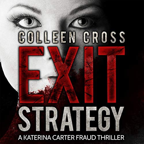 Exit Strategy     Katerina Carter Fraud Thriller Series, Book 1              By:                                                                                                                                 Colleen Cross                               Narrated by:                                                                                                                                 Petrea Burchard                      Length: 8 hrs and 51 mins     35 ratings     Overall 4.2