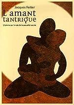 L'amant tantrique - L'homme sur la voie de la sexualité sacrée de Jacques Ferber