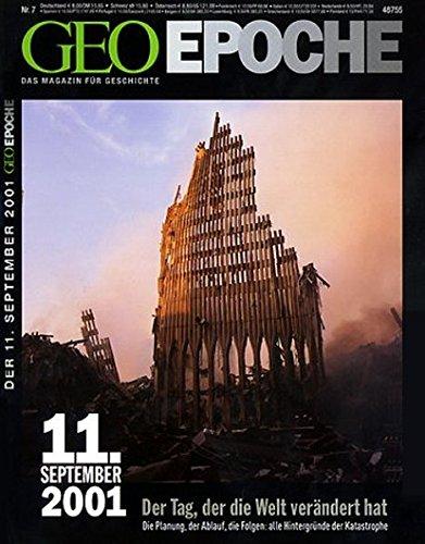 Geo Epoche 7/01: 11. September 2001 - Der Tag der die Welt verändert hat. Die Planung, der Ablauf, die Folgen: Alle Hintergründe der Katastrophe