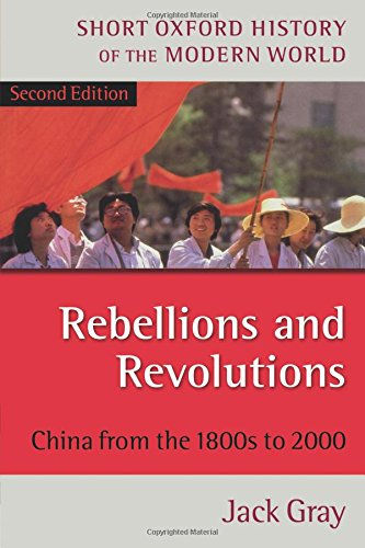 Rebellions and Revolutions: China from the 1800s to 2000 (Short Oxford History of the Modern World)