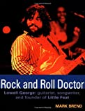 Rock and Roll Doctor-Lowell George: Guitarist, Songwriter, and Founder of Little Feat
