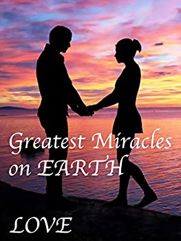 The Greatest Miracles on Earth  Love