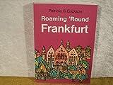 Roaming Round Frankfurt - Patricia G. Erickson