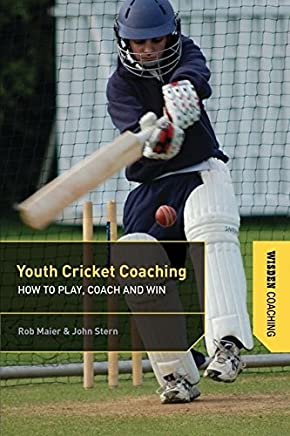 Youth Cricket Coaching: How to Play, Coach and Win