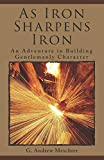 As Iron Sharpens Iron: An Adventure in Building Gentlemanly Character