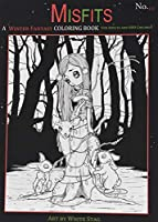 Misfits a Winter Fantasy Coloring Book for Adults and Odd Children: Featuring Cute and Creepy Winter and Christmas Themed Pages. (Misfits a Coloring Book for Adults and Odd Children)