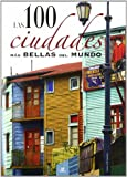 Las 100 ciudades mas bellas del mundo / The 100 most beautiful cities in the world (Spanish Edition)