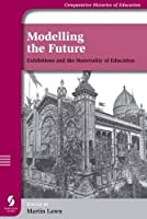 Modelling the Future: Exhibitions and the Materiality of Education (Comparative Histories of Education S.)