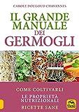 Il grande manuale dei germogli. Come coltivarli. Le proprietà nutrizionali. Ricette sane