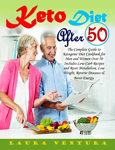 Keto diet after 50: The Complete Guide to Ketogenic Diet Cookbook for Men and Women Over 50 Includes Low-Carb Recipes and Reset Metabolism, Lose Weight, ... Diseases & Boost Energy. (English Edition)
