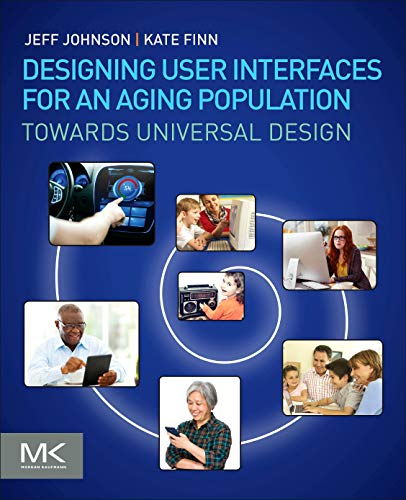 Compare Textbook Prices for Designing User Interfaces for an Aging Population: Towards Universal Design 1 Edition ISBN 9780128044674 by Johnson, Jeff,Finn, Kate