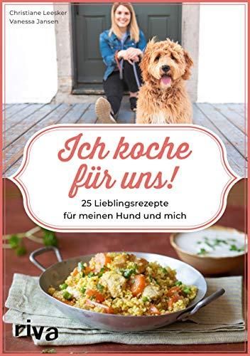 Ich koche für uns!: 25 Lieblingsrezepte für meinen Hund und mich