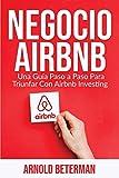 Real Estate Investing Books! - Negocio Airbnb: Una Guía Paso a Paso Para Triunfar Con Airbnb Investing (Spanish Edition)