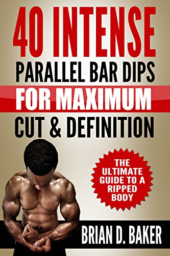 40 Intense Parallel Bar Dips for Maximum Cut & Definition: The Ultimate Guide to a Ripped Body (English Edition)