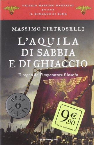 L'aquila di sabbia e di ghiaccio. Il regno dell'Imperatore filosofo. Il romanzo di Roma (Vol. 7)