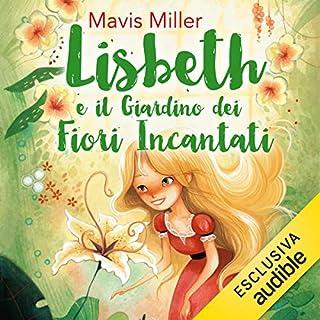 Lisbeth e il giardino dei fiori incantati                   Di:                                                                                                                                 Mavis Miller                               Letto da:                                                                                                                                 Valentina Mari                      Durata:  9 ore e 22 min     10 recensioni     Totali 4,9