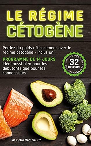 Le Régime Cétogène: Perdez du poids efficacement avec le régime cétogène - inclus un programme de 14 jours, idéal aussi bien pour les débutants que pour ... (Être en forme et en bonne santé)