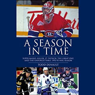 A Season in Time     Super Mario, Killer, St. Patrick, the Great One, and the Unforgettable 1992-93 NHL Season              By:                                                                                                                                 Todd Denault                               Narrated by:                                                                                                                                 Ken Maxon                      Length: 12 hrs and 49 mins     21 ratings     Overall 3.9