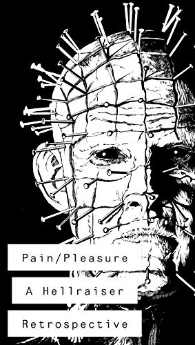Pain/Pleasure: A Hellraiser Retrospective (English Edition)