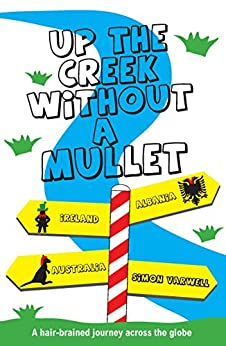 Up The Creek Without a Mullet: A hair-brained journey across the globe (The Mullet Adventures Book 1) by [Simon Varwell]