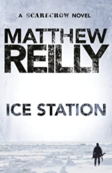 Ice Station: A Scarecrow Novel 1 by [Matthew Reilly]