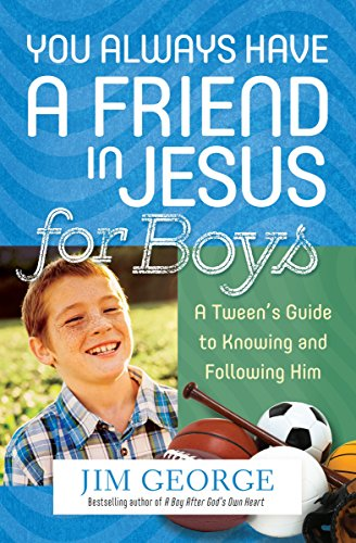 Download You Always Have a Friend in Jesus for Boys: A Tween's Guide to Knowing and Following Him (English Edition) B01GUO0KEU