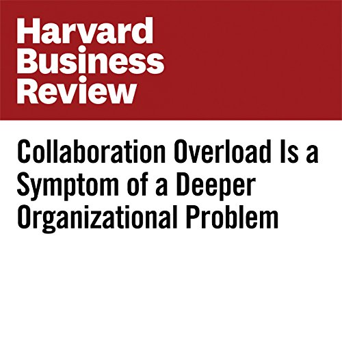 Collaboration Overload Is a Symptom of a Deeper Organizational Problem copertina