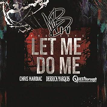 Let Me Do Me (feat. Chris Kardiac, Derrick Marquis & QuesThorough)