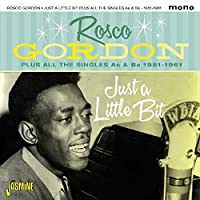 Just A Little Bit Plus All The Singles As & Bs 1951-1961 [ORIGINAL RECORDINGS REMASTERED] 2CD SET by Rosco Gordon (2016-02-01)