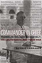 Commander in Chief: Franklin Delano Roosevelt, His Lieutenants and Their War (Bluejacket Books)