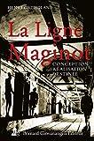 La Ligne Maginot - Conception, réalisation, destinée
