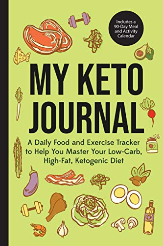 My Keto Journal: A Daily Food and Exercise Tracker to Help You Master Your Low-Carb, High-Fat, Ketogenic Diet (includes a 90-Day Meal and Activity Calendar)
