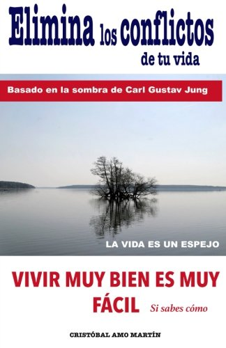 Elimina Los Conflictos De Tu Vida: Basado en la Sombra de Carl Gustav Jung