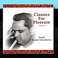 Classic For Pleasure - Pandit Kumar Gandharva by Pandit Kumar Gandharva