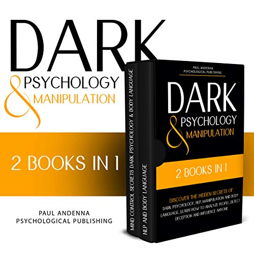 Dark Psychology and Manipulation: 2 in 1 - Discover the hidden secrets of Dark Psychology, NLP, Manipulation and Body Language. Learn how to analyze people, ... and influence anyone (English Edition)
