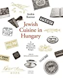 Jewish Cuisine in Hungary: A Cultural History with 83 Authentic Recipes