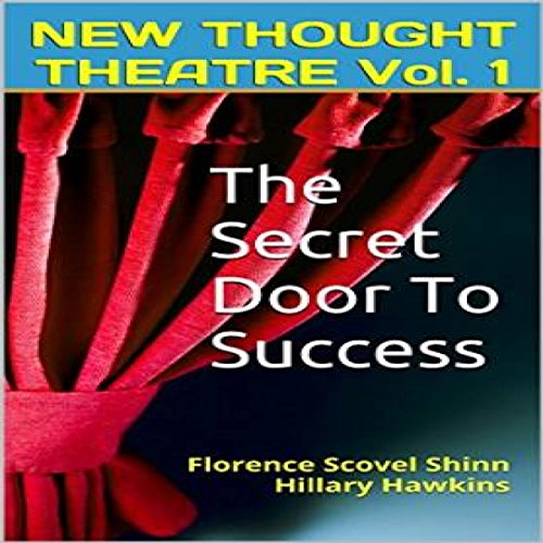 The Secret Door to Success     New Thought Theatre, Book 1              By:                                                                                                                                 Florence Scovel Shinn,                                                                                        Hillary Hawkins                               Narrated by:                                                                                                                                 Hillary Hawkins                      Length: 2 hrs and 27 mins     4 ratings     Overall 4.5