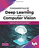 Fundamentals of Deep Learning and Computer Vision: A Complete Guide to become an Expert in Deep Learning and Computer Vision (English Edition)