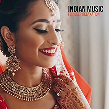 Indian Music for Deep Relaxation: New Age Journey to the Orient. Exotic Soothing Sounds, Hindu Chill Lounge