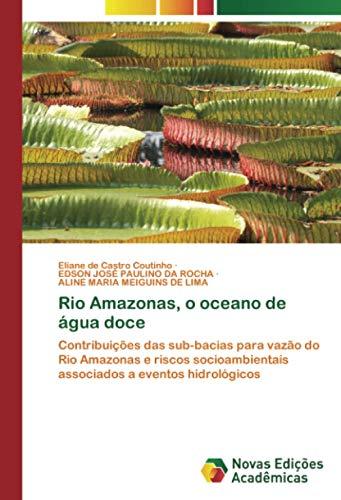 Rio Amazonas, o oceano de água doce: Contribuições das sub-bacias para vazão do Rio Amazonas e riscos socioambientais associados a eventos hidrológicos