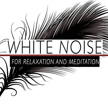 White Noise for Relaxation and Meditation