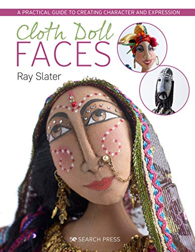 Compare Textbook Prices for Cloth Doll Faces: A Practical Guide to Creating Character and Expression  ISBN 9781782213079 by Slater, Ray
