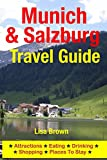 Munich & Salzburg Travel Guide: Attractions, Eating, Drinking, Shopping & Places To Stay (English Edition)