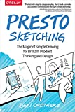 Presto Sketching - The Magic of Simple Drawing for Brilliant Product Thinking and Design