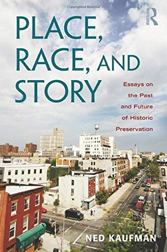 Compare Textbook Prices for Place, Race, and Story: Essays on the Past and Future of Historic Preservation 1 Edition ISBN 9780415965408 by Kaufman, Ned