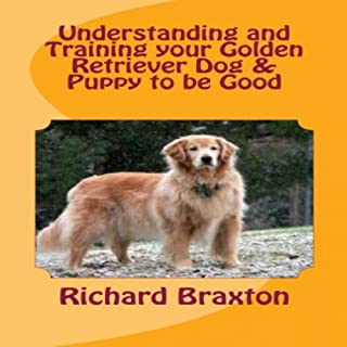 Understanding and Training Your Golden Retriever Dog & Puppy to Be Good audiobook cover art
