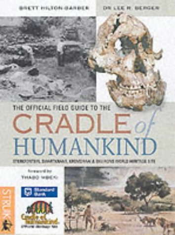 The Official Field Guide to the Cradle of Humankind: Sterkfontein, Swartkrans, Kromdraai and Environs World Heritage Site