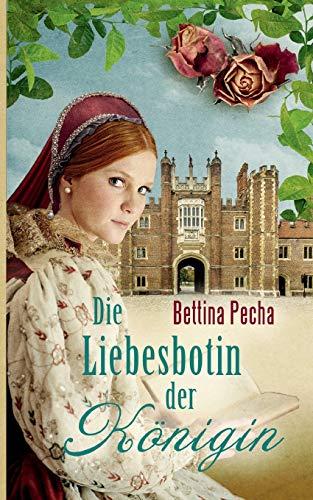 Die Liebesbotin der Königin: Historischer Roman aus der Tudorzeit