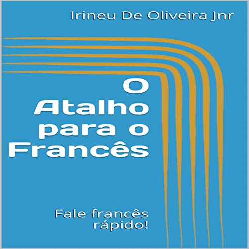 O Atalho para o Francês: Fale Francês Rápido! [The Shortcut to French: Speak French Quickly!] audiobook cover art